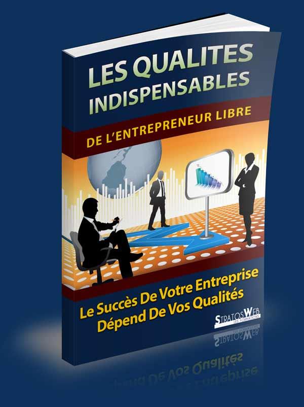 Les qualités indispensables de l'entrepreneur libre
