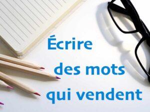 Ecrire des mots qui vendent ou l'art du copywriting